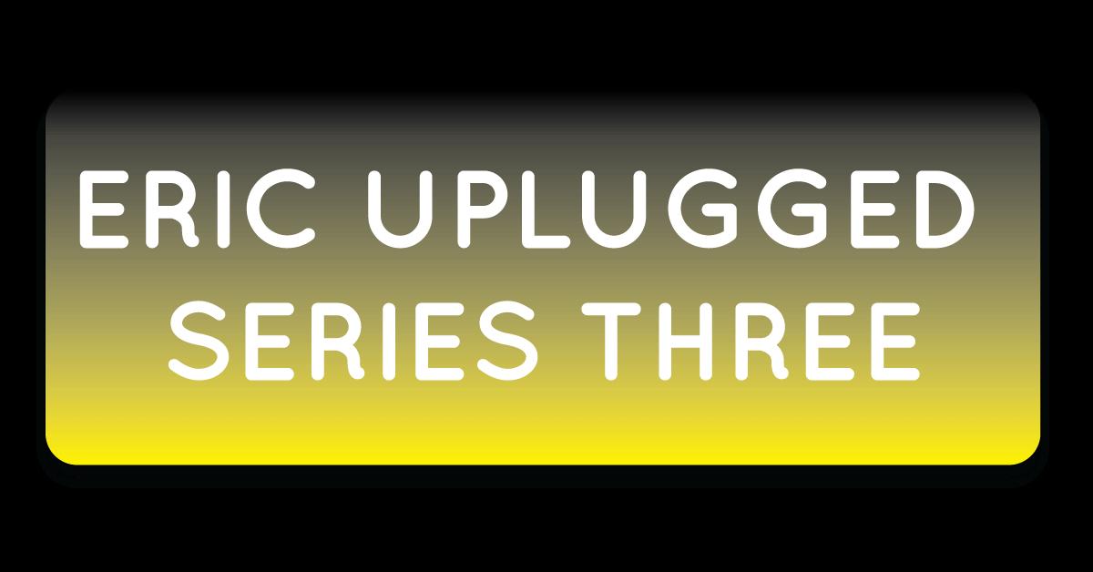 Eric unplugged bug series 3